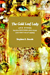 The Gold Leaf Lady and Other Parapsychological Investigations by Stephen Braude - CLICK HERE FOR REVIEWERS' COMMENTS
