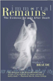 Immortal Remains: The Evidence for Life After Death - CLICK HERE FOR REVIEWERS' COMMENTS